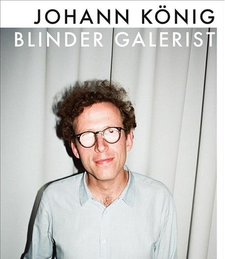 Johann König Biographie Blinder Galerist Bücher über Kunst Daniel Schneider Königgalerie